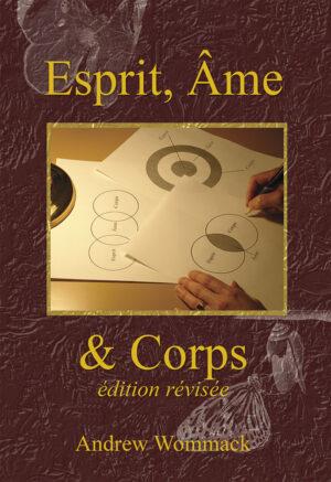 Andrew Wommack - Esprit, âme et corps - édition révisée