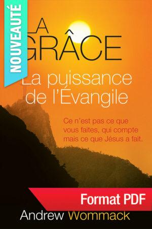 La grâce, la puissance de l'Evangile - 2e édition révisée